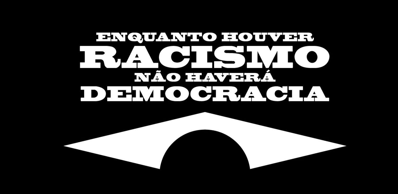 Imagem da campanha 'Enquanto houver racismo não haverá democracia', lançada neste domingo.