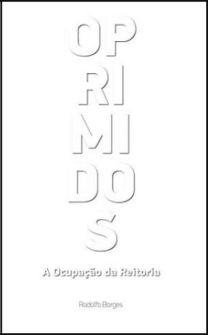 Capa do livro 'Oprimidos: A ocupação da reitoria'.
